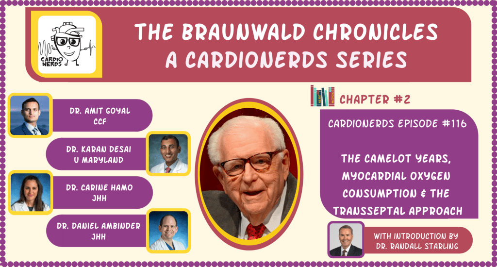 116. The Braunwald Chronicles: The Camelot Years, Myocardial Oxygen Consumption & The Transseptal Approach