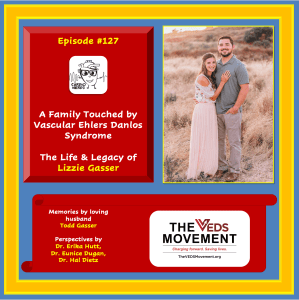 127. A Family Touched by Vascular Ehlers Danlos Syndrome: The Life & Legacy of Lizzy Gasser