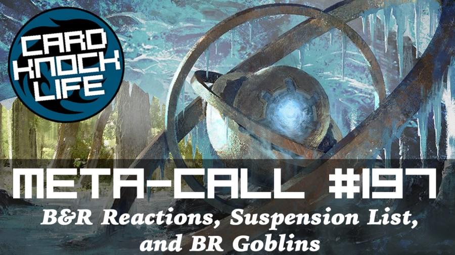 Meta-Call 197: B&R Reactions, Suspension List, BR Goblins