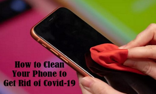 How to Clean Your Phone to get Rid of Covid-19