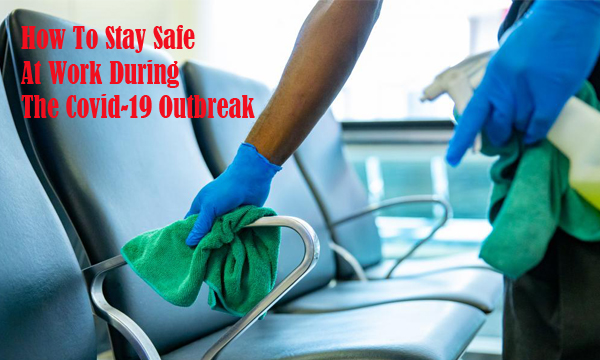 How to Stay Safe at Work During the Covid-19 Outbreak