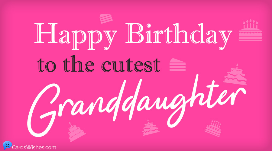 A Cool List Of Happy Birthday Wishes For Granddaughter