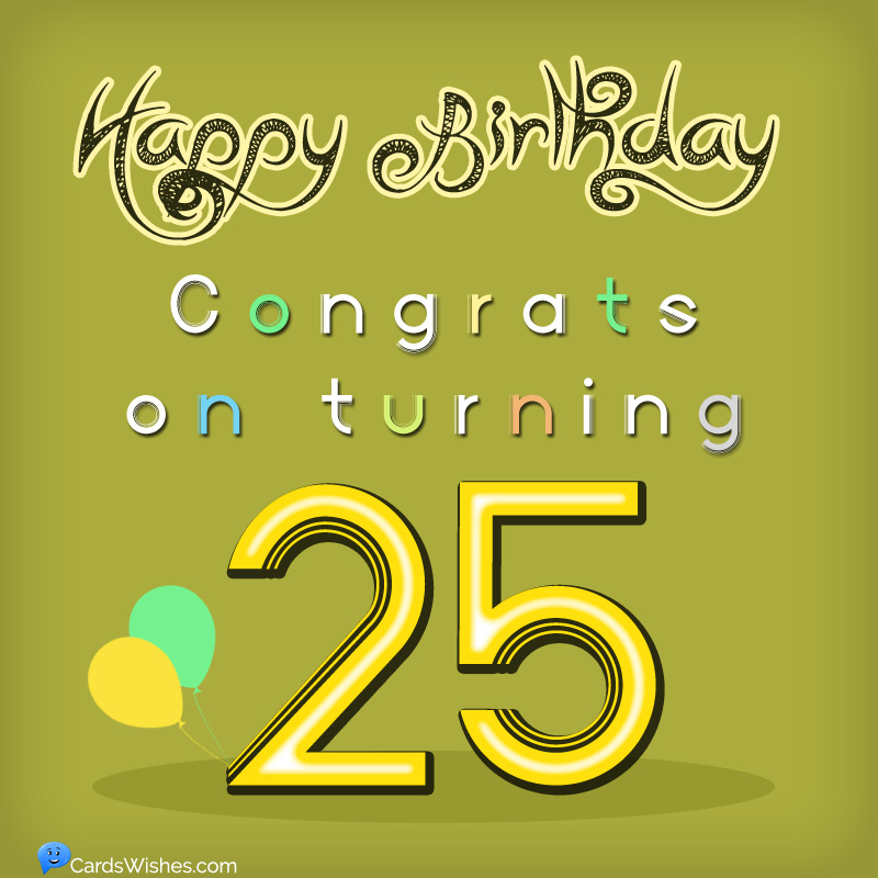 Happy 25th Birthday Cool Wishes For 25 Year Olds