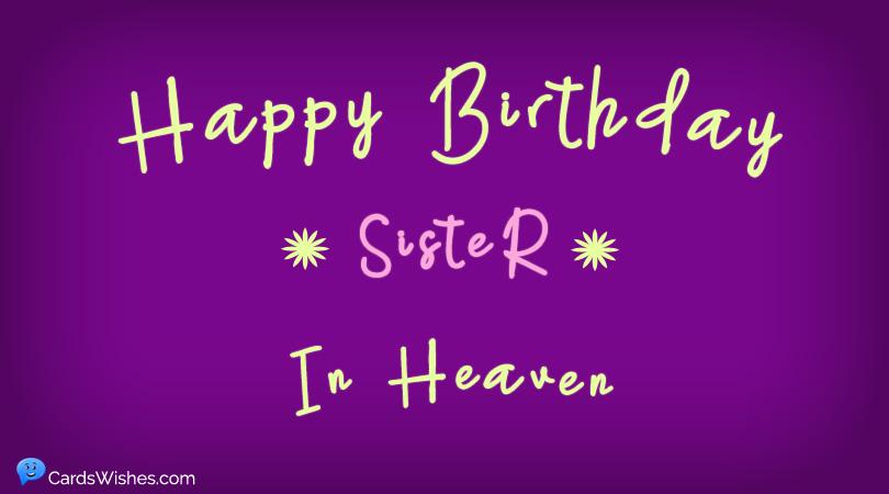 Happy Birthday Sister In Heaven Heartfelt Messages