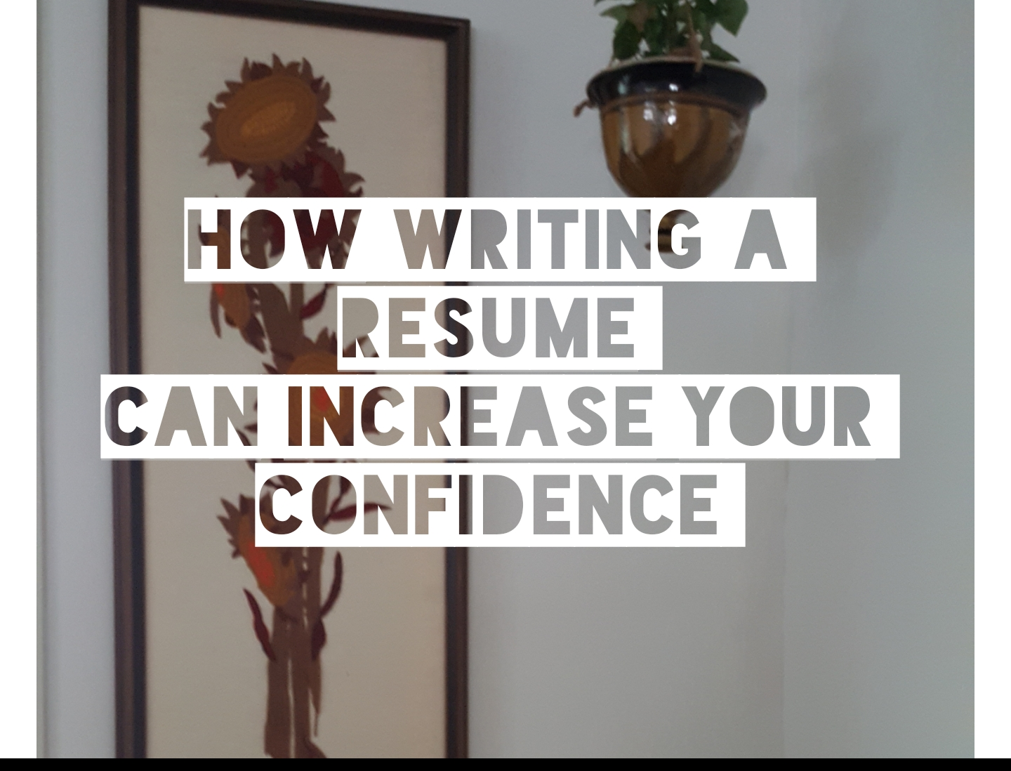 How creating a resume can boost your confidence - Career Stories