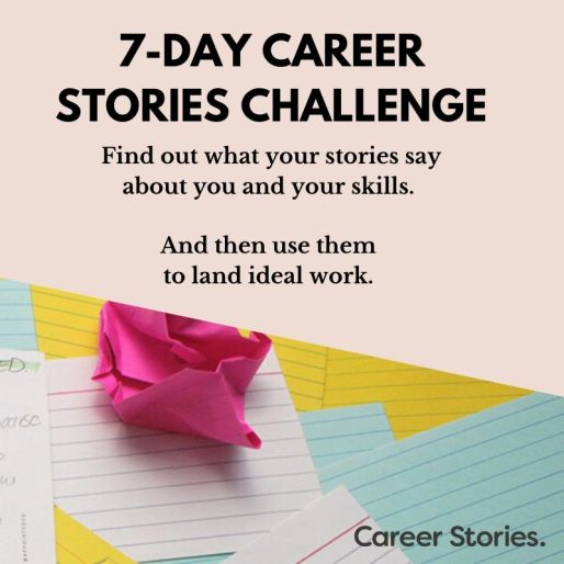 The 7-day Career Stories Challenge helps you find your career stories to navigate a career transition.