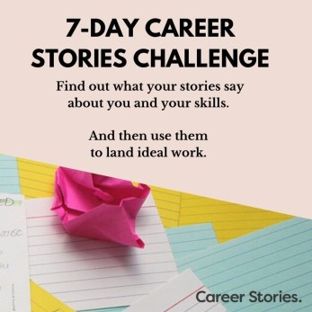 The 7-day Career Stories challenge, based on Kerri Twigg' TEDx talk