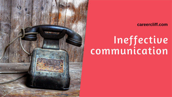 Impact of Ineffective communication – How to Overcome