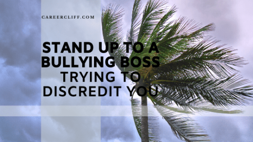 withstand a bullying boss trying to discredit you.