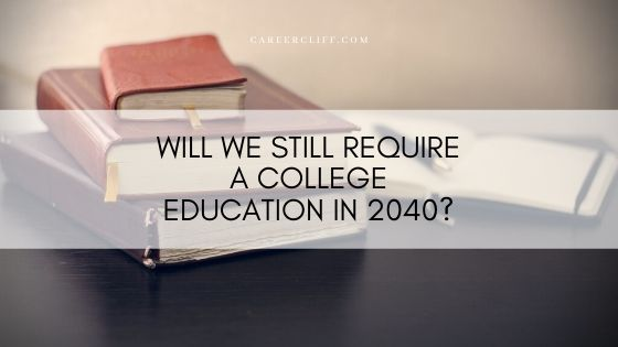 Will We Still Require A College Education in 2040?
