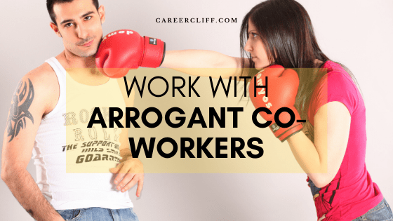 Tips to Diplomatically Work with Arrogant Co-Workers