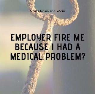 employer-fires-due-to-my-medical-problem