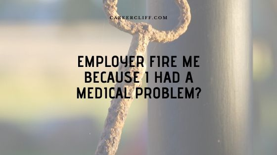 When My Employer Fires Due to My Medical Problem?
