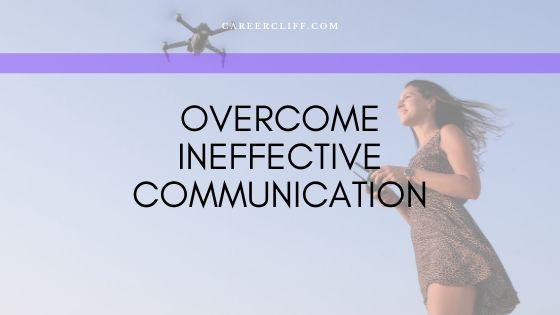 Overcome Ineffective Communication in the Workplace