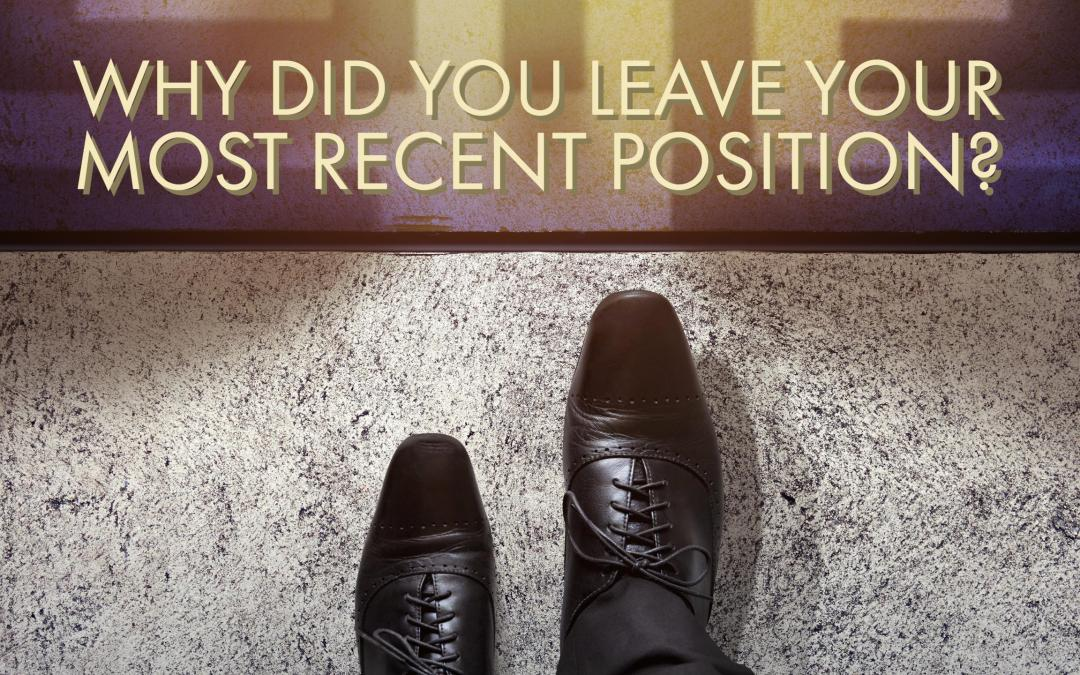 Why Did You Leave Your Most Recent Position?