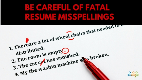 Be Careful of Fatal Resume Misspellings