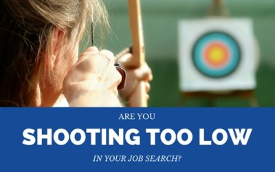Are You Shooting Too Low in Your Job Search?