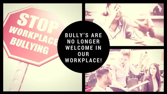 Bully's Are No Longer Welcome in Our Workplace!