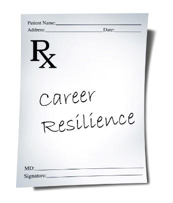 A Prescription for Career Resilience