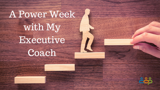 A Power Week with My Executive Coach
