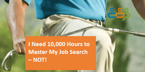 I Need 10,000 Hours to Master My Job Search – NOT!