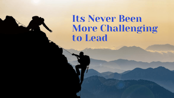 Its Never Been More Challenging to Lead