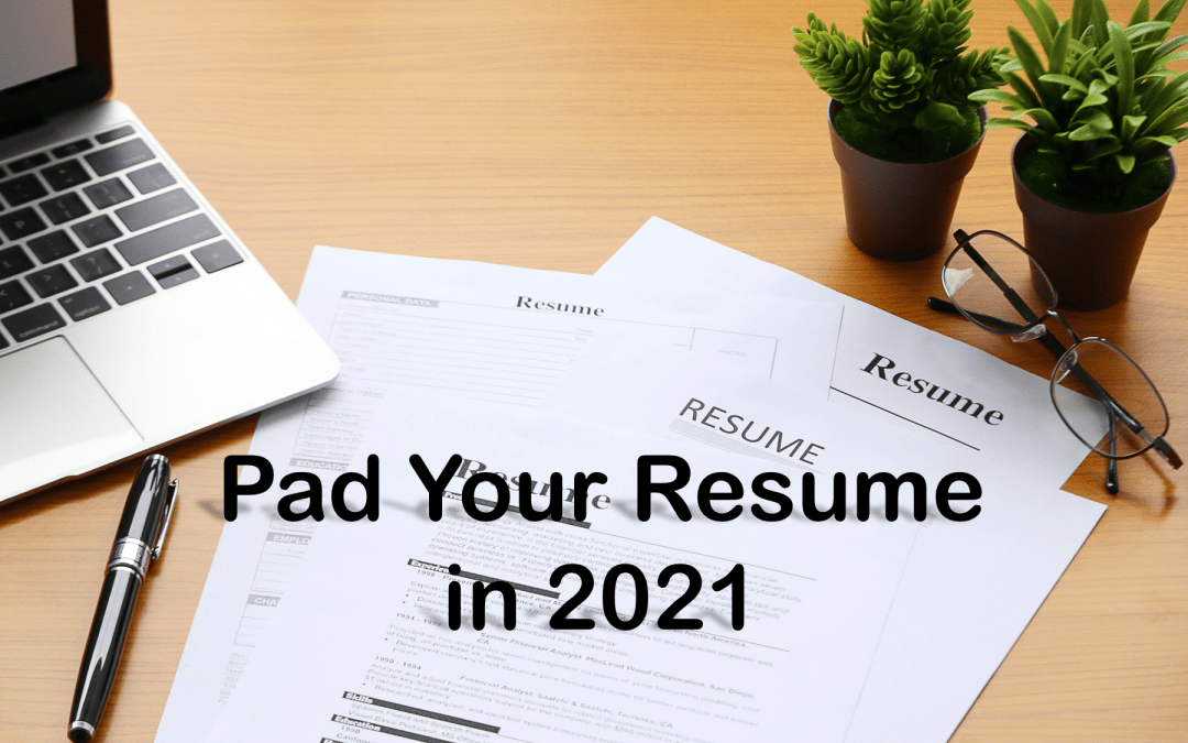 Pad Your Resume in 2021