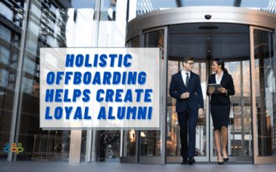 Holistic Offboarding Helps Create Loyal Alumni