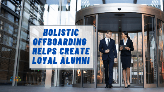 Holistic Offboarding Helps Create Loyal Alumni
