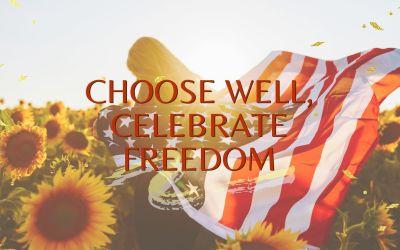 Choose Well, Celebrate Freedom