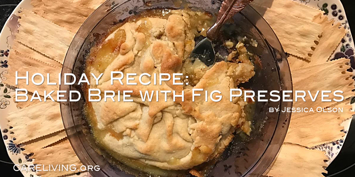 CareLiving Holiday Recipe: Baked brie with fig preserves