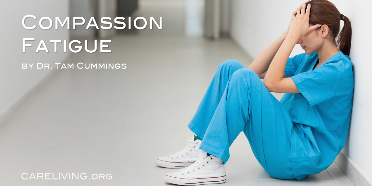 what is compassion fatigue by dr tam cummings for careliving org