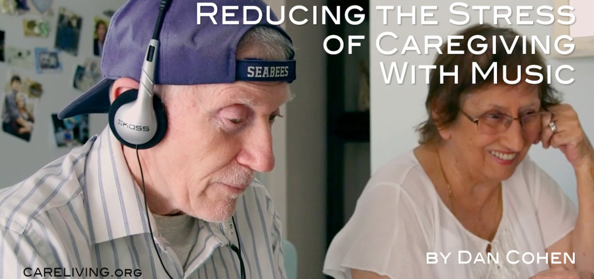 Medical Monday: Reducing the stress of caregiving with music - by Dan Cohen