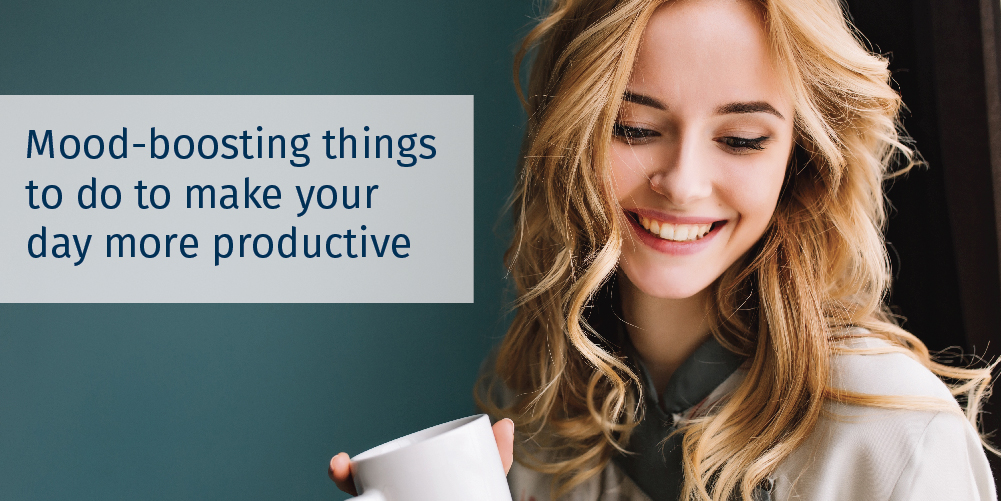 Mood-Boosting Things to do to Make Your Day More Productive