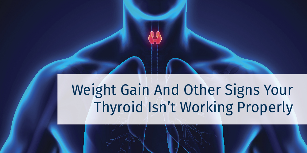 Weight gain and other signs your thyroid isn't working properly