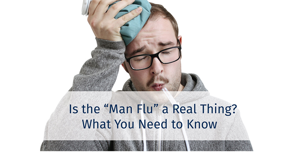 """Is the """"Man Flu"""" a Real Thing?  What You Need to Know"""