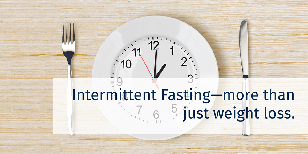 Intermittent Fasting—more than just weight loss