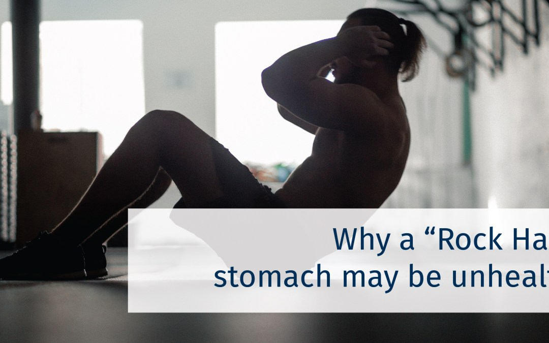"Why a ""rock hard"" stomach may be unhealthy"