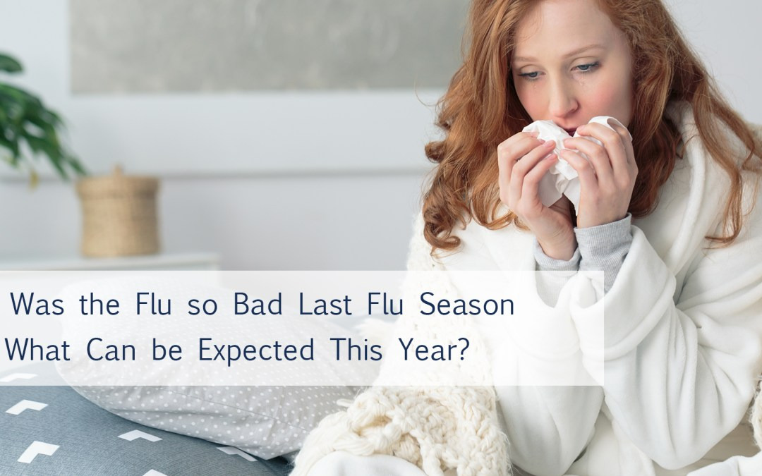 Why was the last flu season so bad and what can be expected this year?