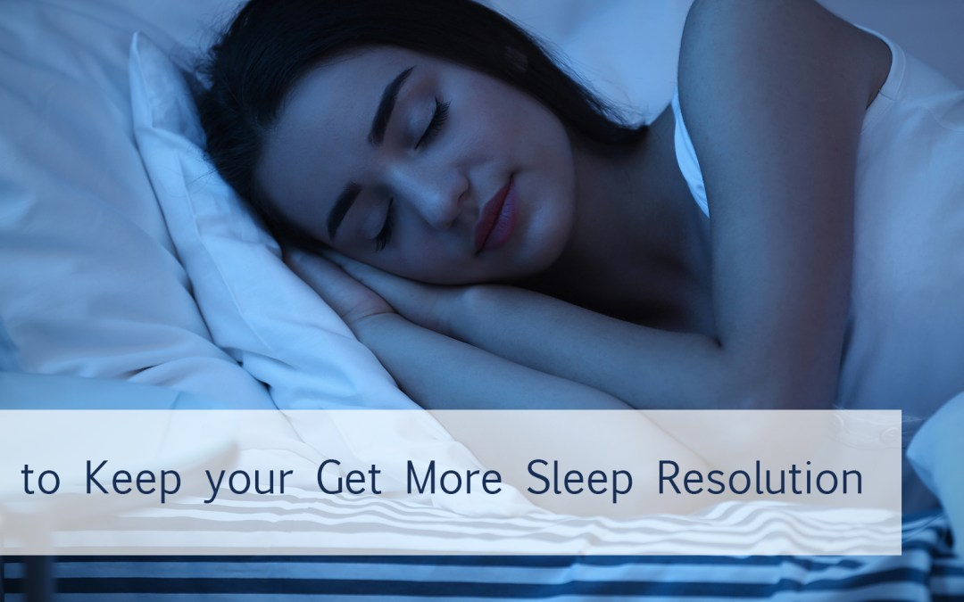 "Tips To Keep Your ""Get More Sleep"" Resolution"