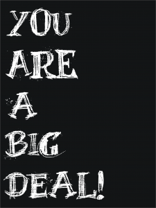 YOU ARE A BIG DEAL