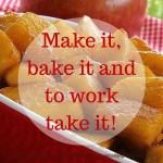Make it, bake it and to work take it!
