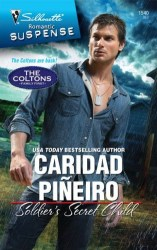 SOLDIER'S SECRET CHILD by Caridad Pineiro, part of the COLTONS:  FAMILY FIRST series from Silhouette Romantic Suspense
