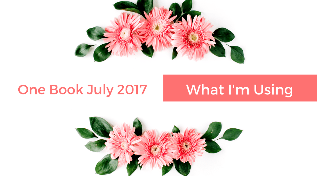 One Book July 2017 What I'm Using