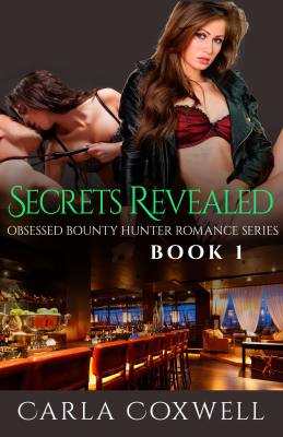 Secrets Revealed: Obsessed Bounty Hunter Romance Series, Book 1