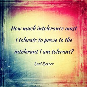 How much intolerance do I need to tolerate?