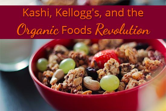 Kashi, Kellogg's, and the Organic Foods Revolution