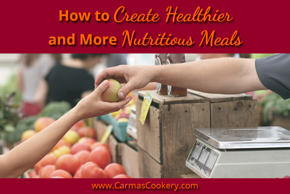 How to Create Healthier and More Nutritious Meals