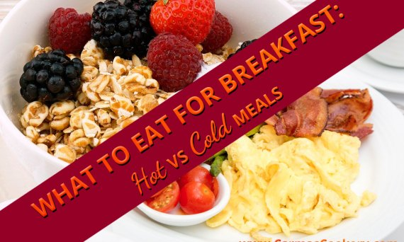What to eat for breakfast: Hot vs Cold meals