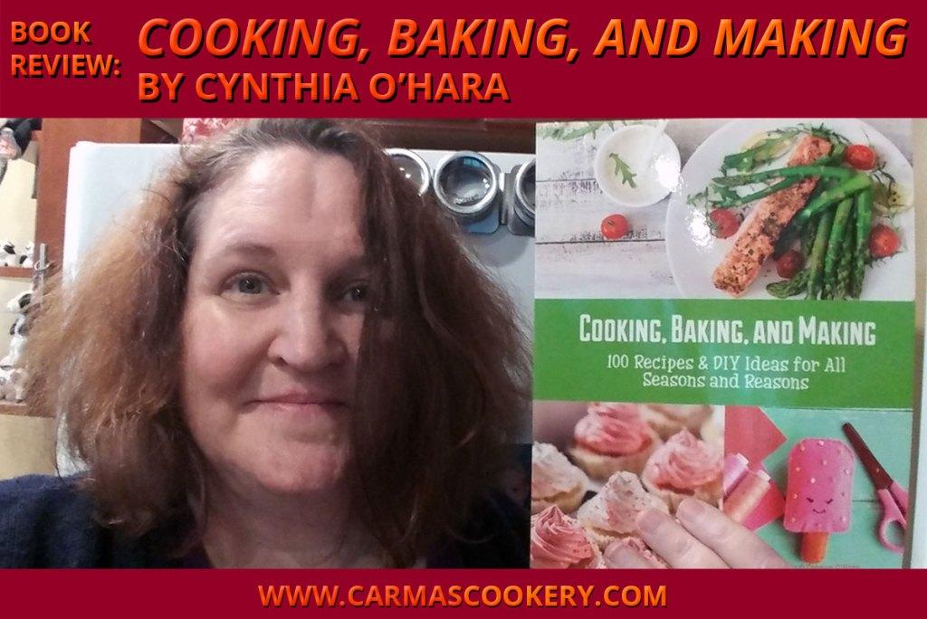 "Book Review: ""Cooking, Baking, and Making"" by Cynthia O'Hara"
